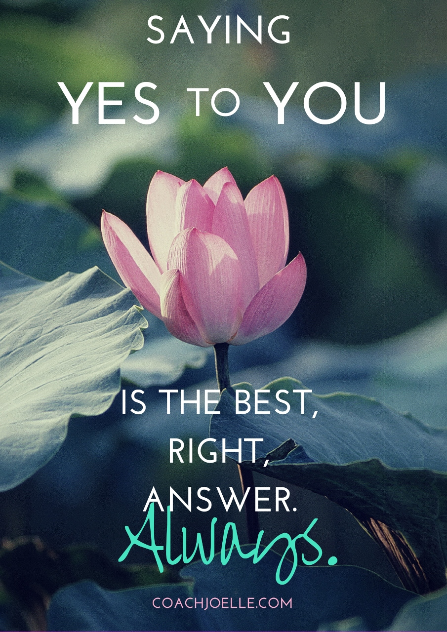 Why saying YES to YOU is the best, right answer. Always.